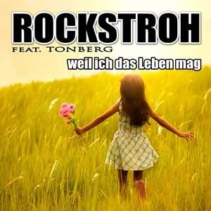 weil ich das Leben mag - ROCKSTROH feat. Tonberg