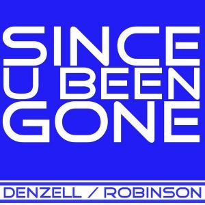 Since you been gone - Denzell & Robinson